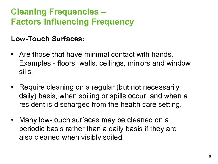 Cleaning Frequencies – Factors Influencing Frequency Low-Touch Surfaces: • Are those that have minimal
