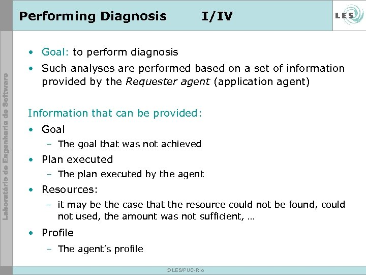 Performing Diagnosis I/IV • Goal: to perform diagnosis • Such analyses are performed based