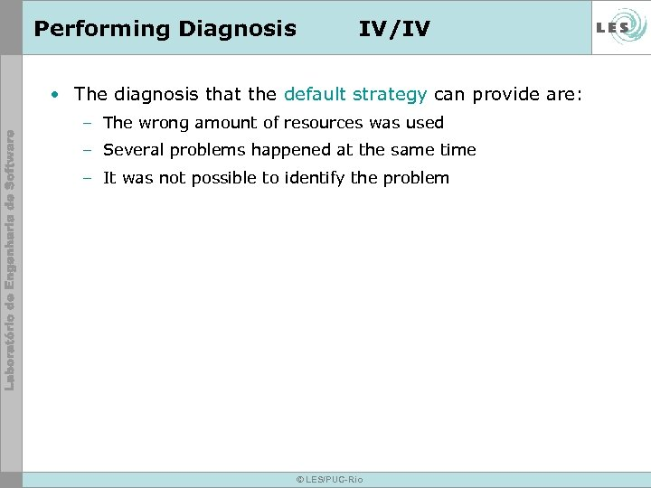 Performing Diagnosis IV/IV • The diagnosis that the default strategy can provide are: –