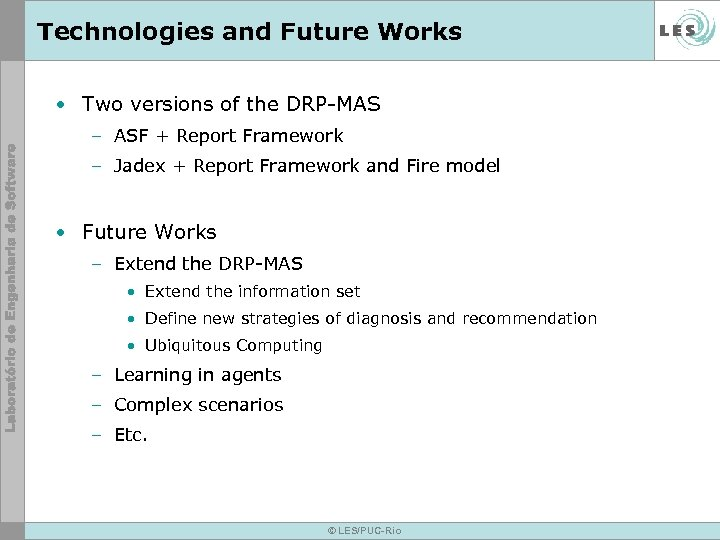 Technologies and Future Works • Two versions of the DRP-MAS – ASF + Report