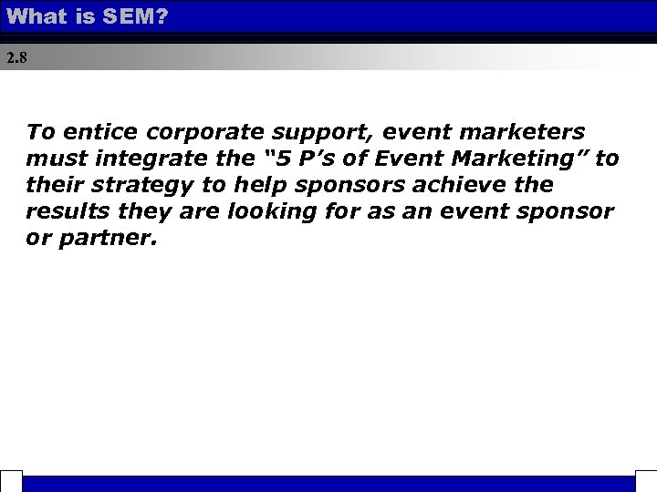 What is SEM? 2. 8 To entice corporate support, event marketers must integrate the