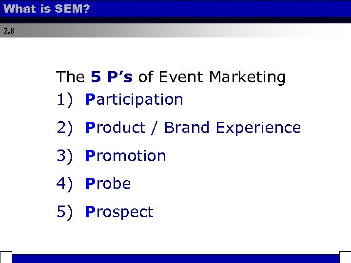 What is SEM? 2. 8 The 5 P's of Event Marketing 1) Participation 2)