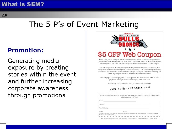 What is SEM? 2. 8 The 5 P's of Event Marketing Promotion: Generating media