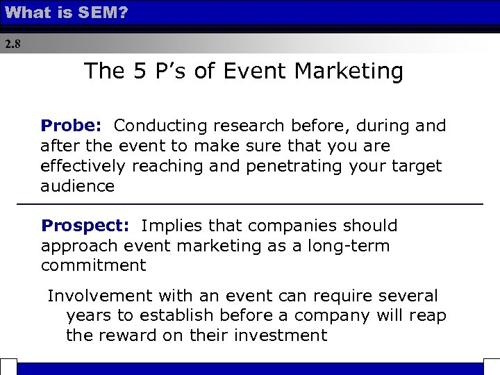 What is SEM? 2. 8 The 5 P's of Event Marketing Probe: Conducting research