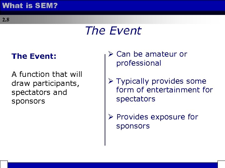 What is SEM? 2. 8 The Event: Ø Can be amateur or professional A