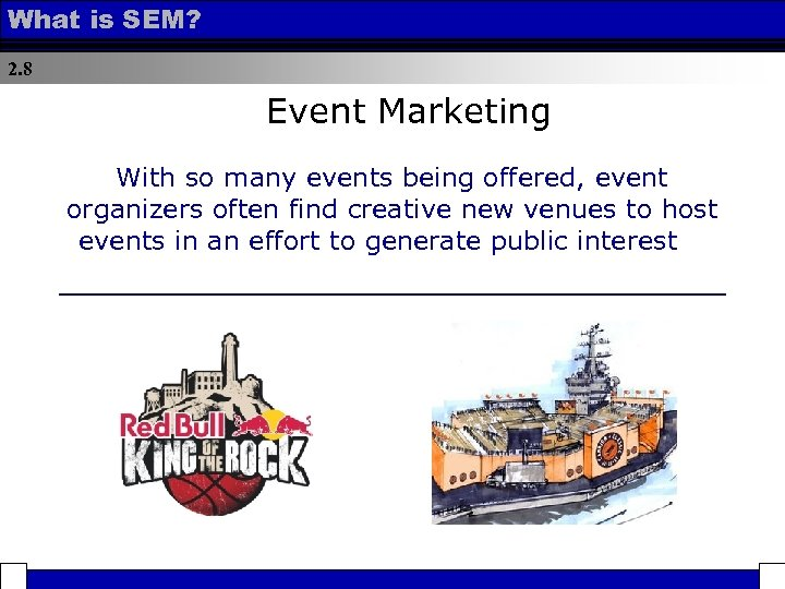 What is SEM? 2. 8 Event Marketing With so many events being offered, event