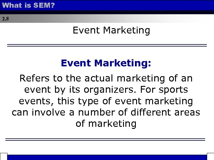 What is SEM? 2. 8 Event Marketing: Refers to the actual marketing of an