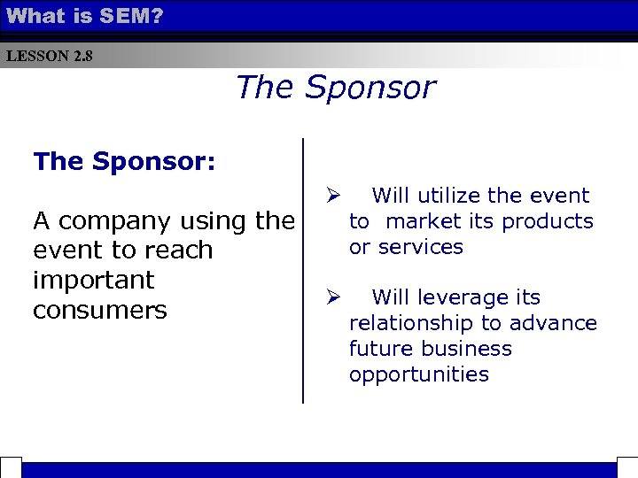 What is SEM? LESSON 2. 8 The Sponsor: A company using the event to