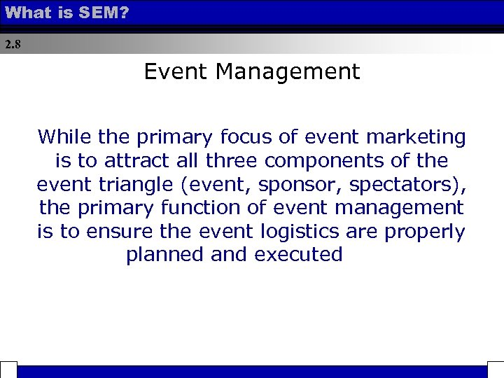 What is SEM? 2. 8 Event Management While the primary focus of event marketing