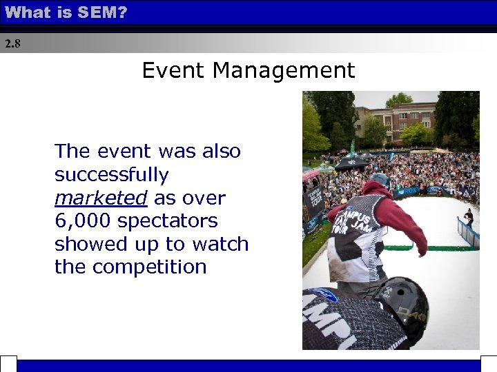 What is SEM? 2. 8 Event Management The event was also successfully marketed as