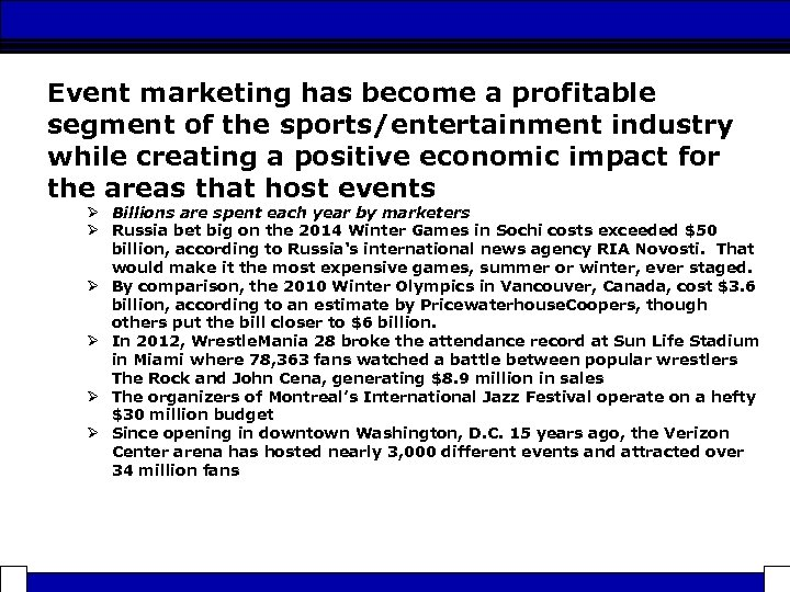 Event marketing has become a profitable segment of the sports/entertainment industry while creating a
