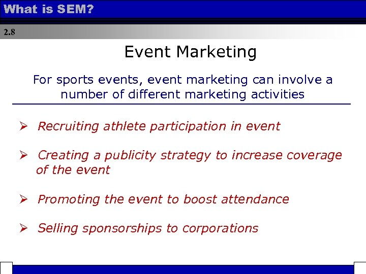 What is SEM? 2. 8 Event Marketing For sports events, event marketing can involve