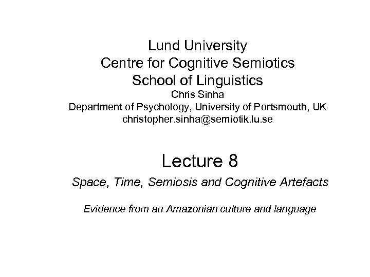 Lund University Centre for Cognitive Semiotics School of Linguistics Chris Sinha Department of Psychology,