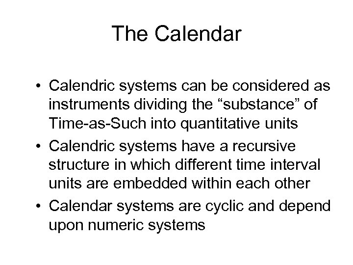 "The Calendar • Calendric systems can be considered as instruments dividing the ""substance"" of"