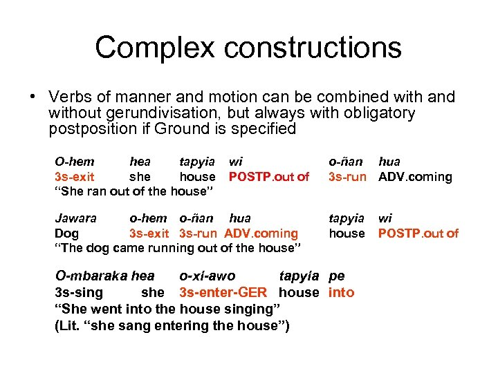 Complex constructions • Verbs of manner and motion can be combined with and without