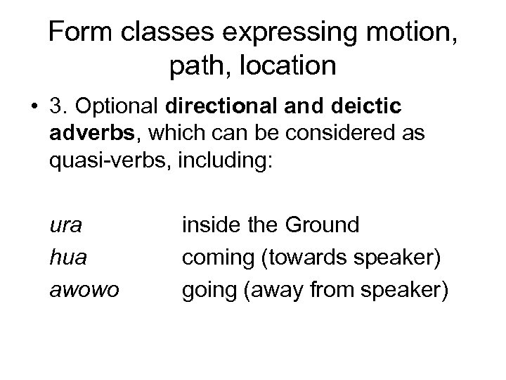 Form classes expressing motion, path, location • 3. Optional directional and deictic adverbs, which