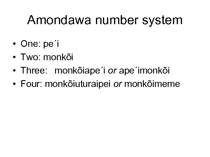 Amondawa number system • • One: pe´i Two: monkõi Three: monkõiape´i or ape´imonkõi Four: