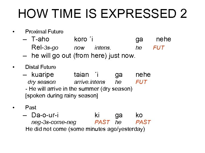 HOW TIME IS EXPRESSED 2 • Proximal Future – T-aho koro ´i ga nehe