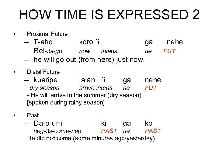HOW TIME IS EXPRESSED 2 • Proximal Future – T-aho koro ´i ga nehe
