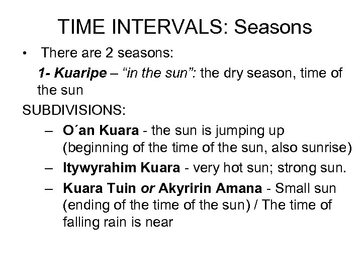 "TIME INTERVALS: Seasons • There are 2 seasons: 1 - Kuaripe – ""in the"