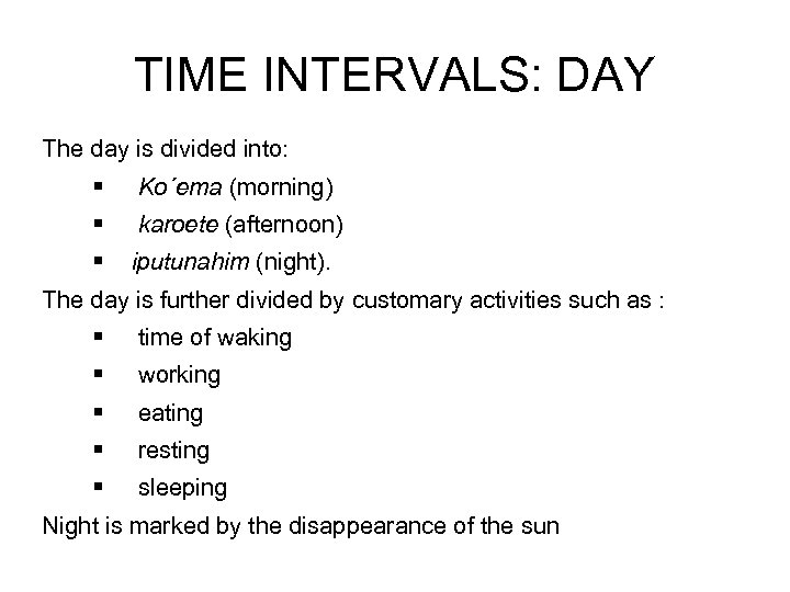 TIME INTERVALS: DAY The day is divided into: § Ko´ema (morning) § karoete (afternoon)