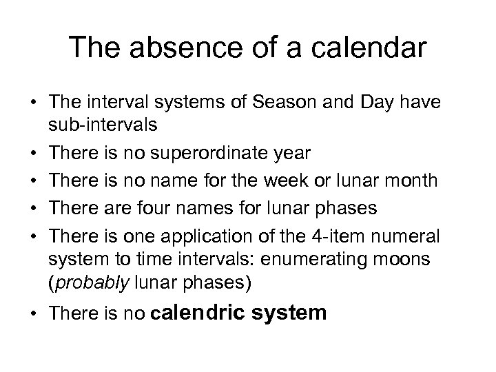 The absence of a calendar • The interval systems of Season and Day have