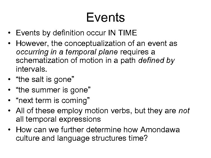 Events • Events by definition occur IN TIME • However, the conceptualization of an