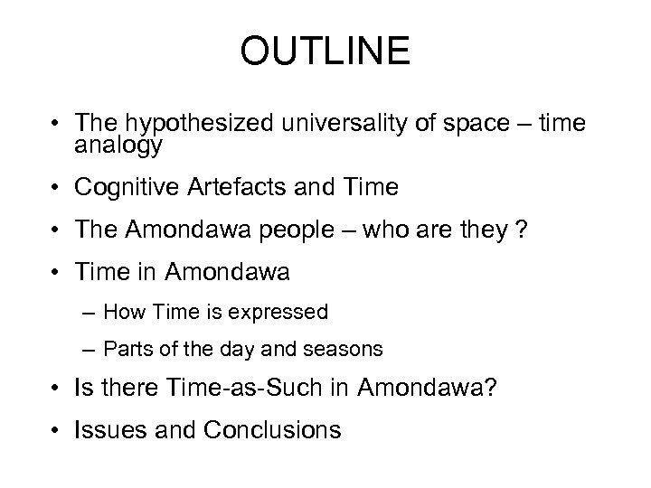 OUTLINE • The hypothesized universality of space – time analogy • Cognitive Artefacts and