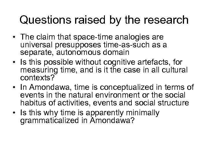 Questions raised by the research • The claim that space-time analogies are universal presupposes