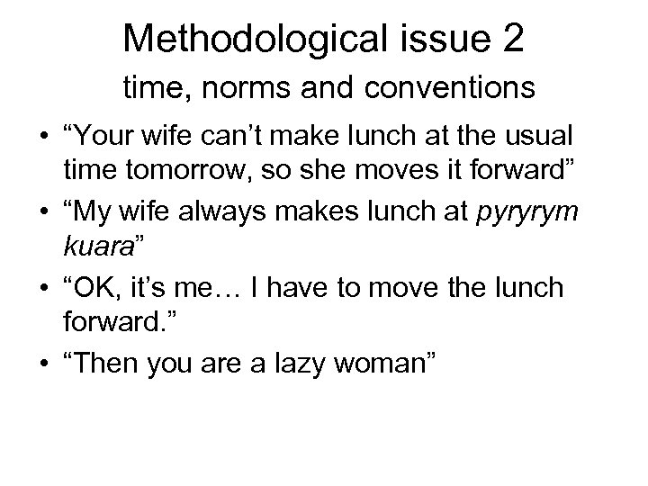 "Methodological issue 2 time, norms and conventions • ""Your wife can't make lunch at"