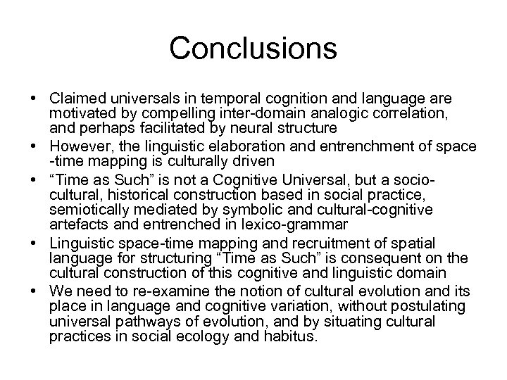 Conclusions • Claimed universals in temporal cognition and language are motivated by compelling inter-domain
