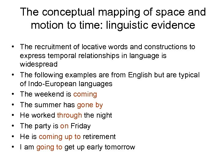 The conceptual mapping of space and motion to time: linguistic evidence • The recruitment