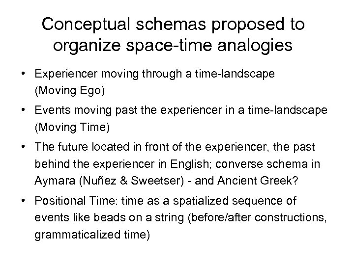 Conceptual schemas proposed to organize space-time analogies • Experiencer moving through a time-landscape (Moving