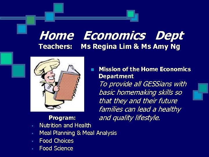 Home Economics Dept Teachers: Ms Regina Lim & Ms Amy Ng n Mission of
