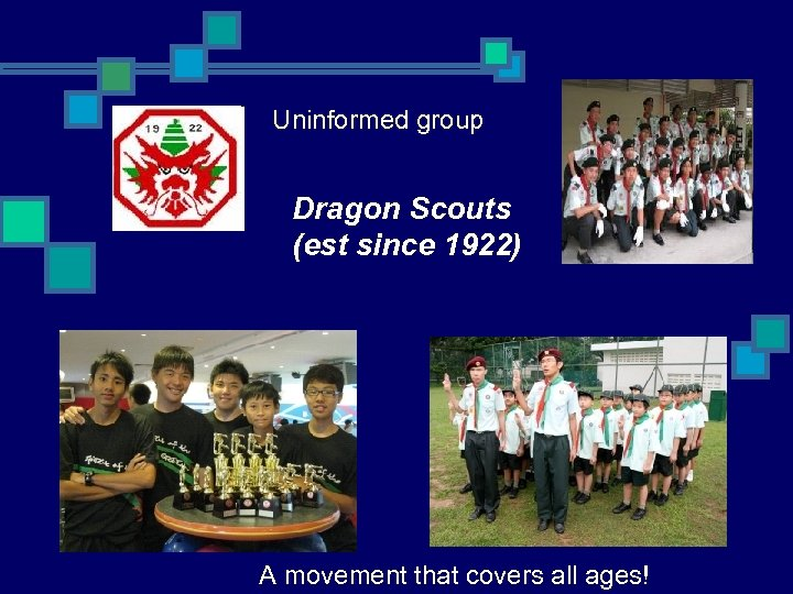Uninformed group Dragon Scouts (est since 1922) A movement that covers all ages!