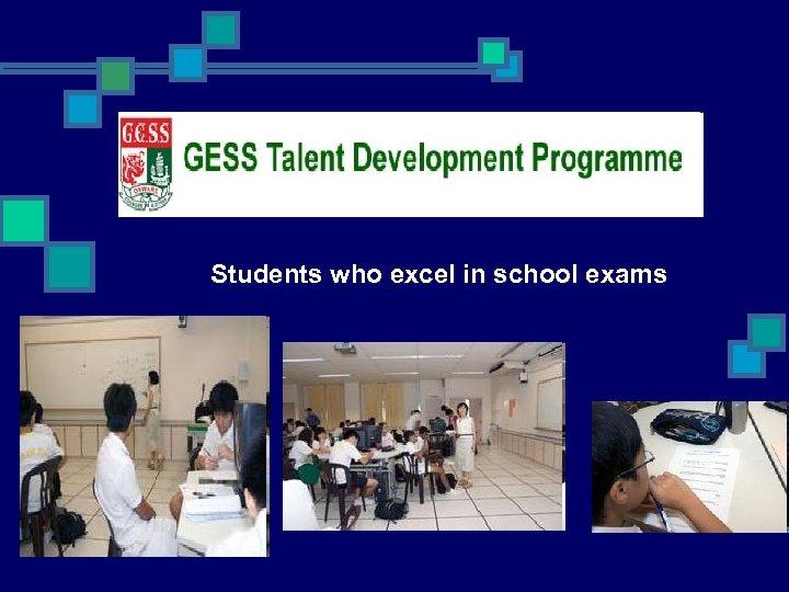 Students who excel in school exams