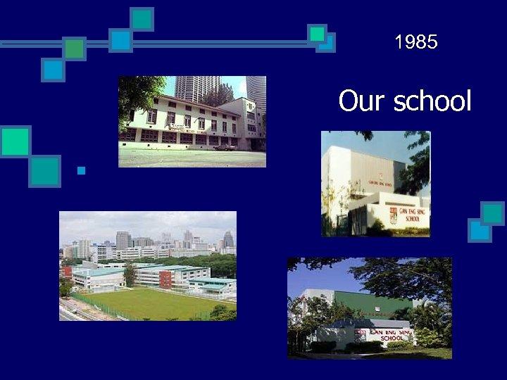 1985 Our school n