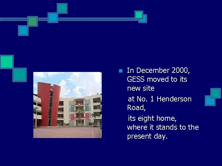 n In December 2000, GESS moved to its new site at No. 1 Henderson