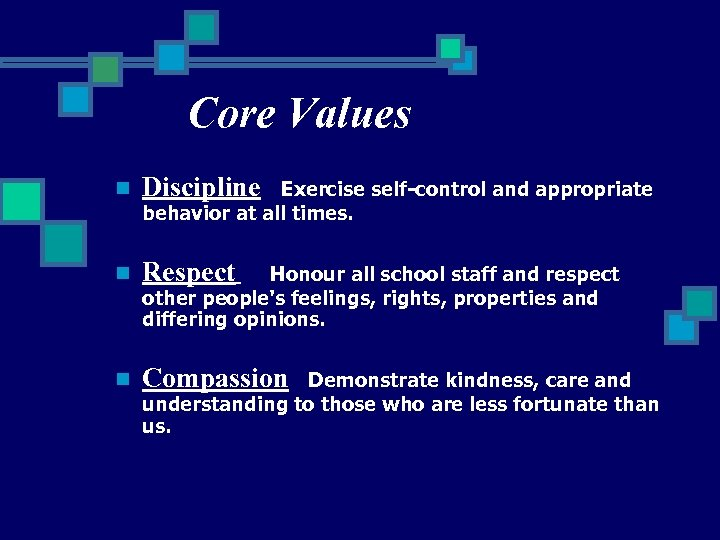 Core Values n Discipline n Respect n Compassion Exercise self-control and appropriate behavior at