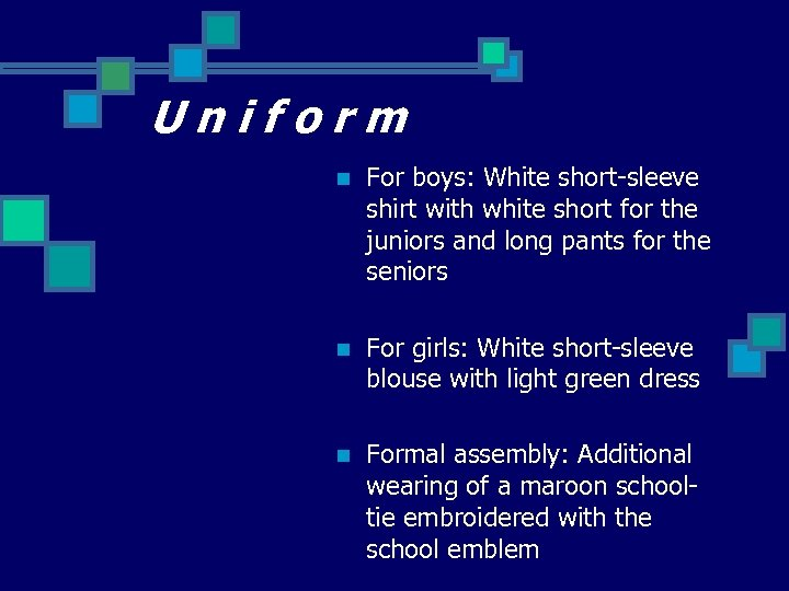 Uniform n For boys: White short-sleeve shirt with white short for the juniors and