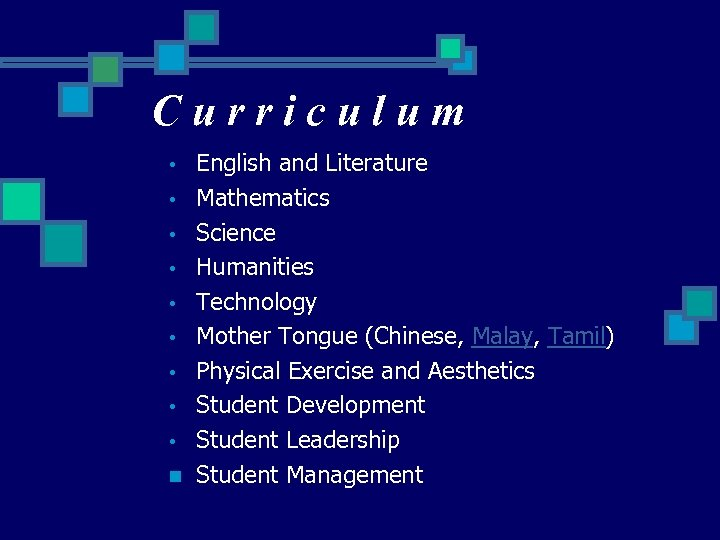 Curriculum • • • n English and Literature Mathematics Science Humanities Technology Mother Tongue