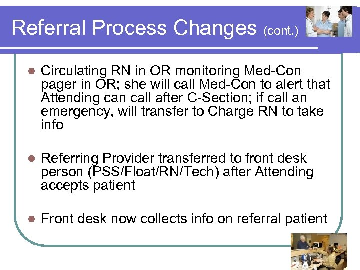 Referral Process Changes (cont. ) l Circulating RN in OR monitoring Med-Con pager in