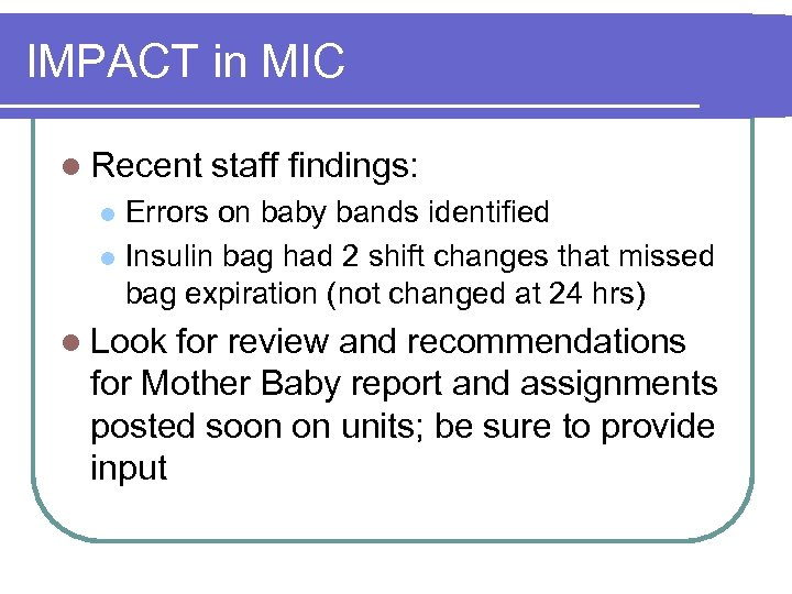 IMPACT in MIC l Recent staff findings: Errors on baby bands identified l Insulin