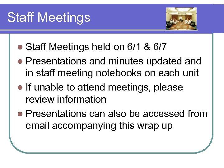 Staff Meetings l Staff Meetings held on 6/1 & 6/7 l Presentations and minutes