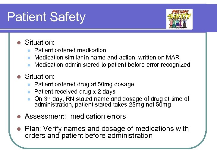 Patient Safety l Situation: l l Patient ordered medication Medication similar in name and