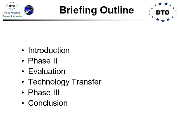 Video Analysis Content Extraction • • • Briefing Outline Introduction Phase II Evaluation Technology