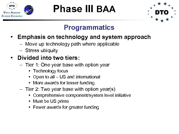 Video Analysis Content Extraction Phase III BAA Programmatics • Emphasis on technology and system
