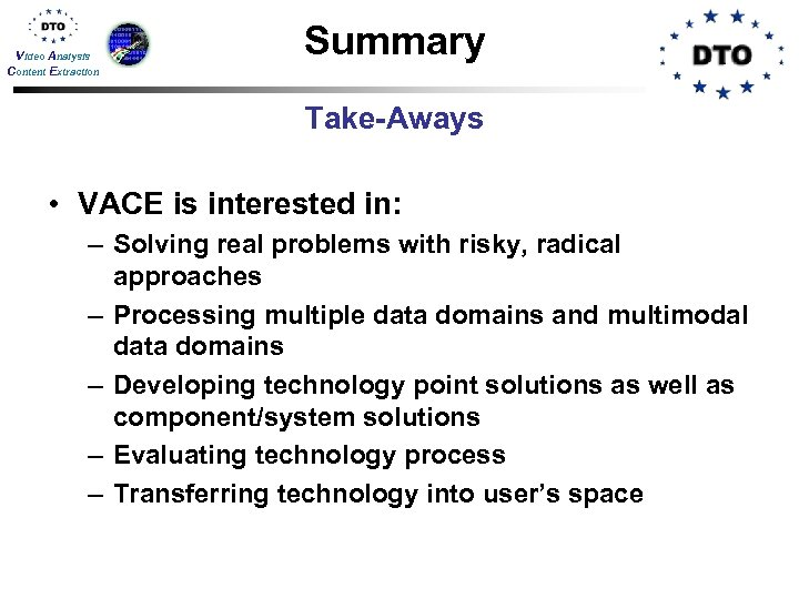 Video Analysis Content Extraction Summary Take-Aways • VACE is interested in: – Solving real