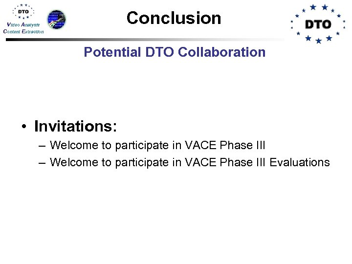Conclusion Video Analysis Content Extraction Potential DTO Collaboration • Invitations: – Welcome to participate