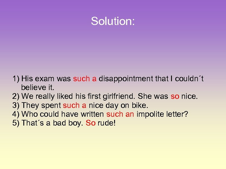 Solution: 1) His exam was such a disappointment that I couldn´t believe it. 2)
